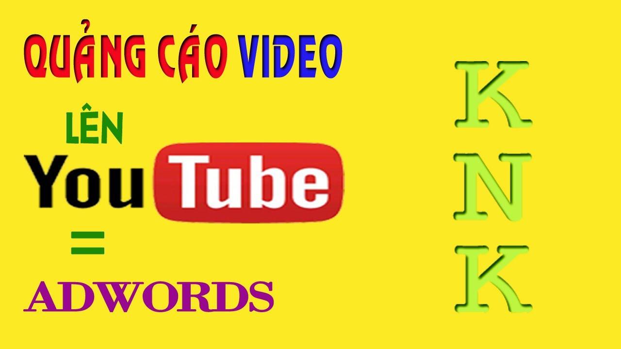 Hướng Dẫn Cách Tạo Quảng Cáo Video Trên Youtube Với Google Adwords Cơ Bản – Bài 5