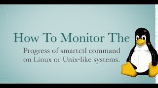 Linux and Unix: Watch smartctl Command Progress On Screen