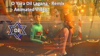 O Yara Dil Lagana | Remix | Animated Video | DJ Roy