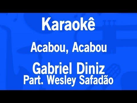 Karaokê Acabou, Acabou - Gabriel Diniz Part. Wesley Safadão