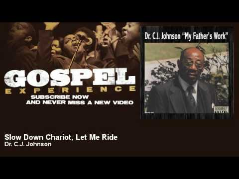 Dr. C.J. Johnson - Slow Down Chariot, Let Me Ride - Gospel