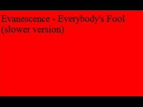 Evanescence - Everybody's Fool (slower version)