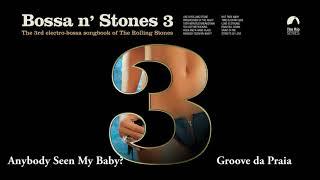 Anybody Seen My Baby? - Groove da Praia (Bossa n´Stones 3)