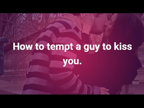 Get a guy to kiss you