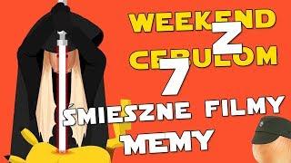 ŚMIESZNE FILMY, MEMY - Weekend z Cebulom 7 (WzC #07)
