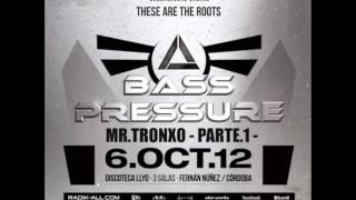 MR TRONXO  BASS PRESSURE  Parte 1 Octubre 2012