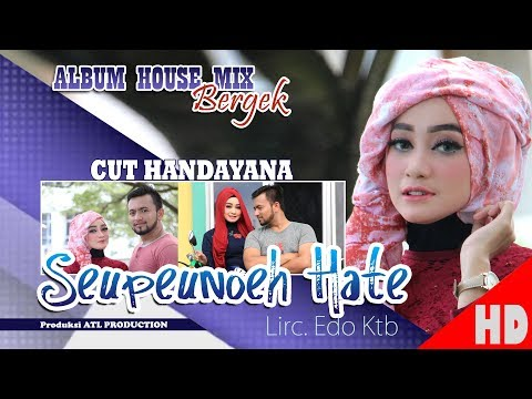 CUT HANDAYANA - SEUPEUNOEH HATE ( Albu House Mix Bergek Boh hate 4 ) HD Video Quality 2018