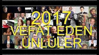 2017 de vefat eden Ünlülerin Tamamı