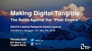 CHI 2019 SIGCHI Lifetime Research Award - Hiroshi Ishii: Making Digital Tangible