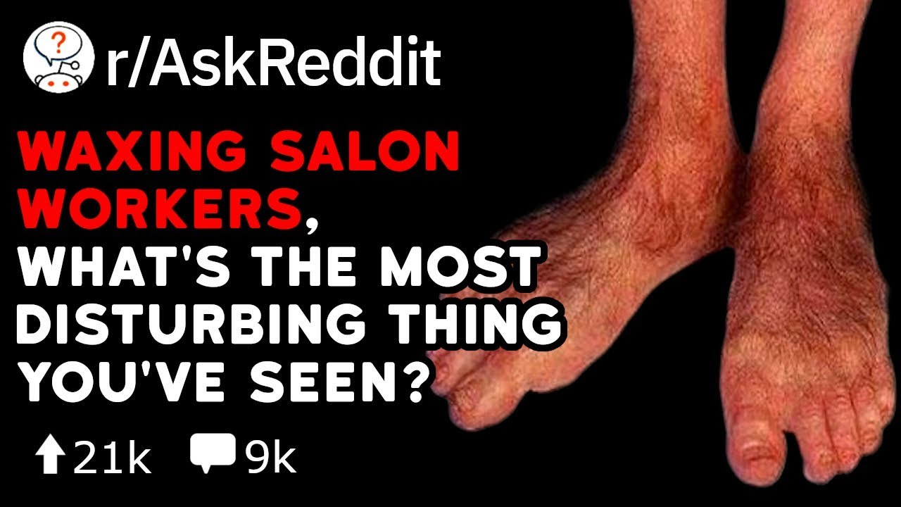 Waxing Salon Workers, What's The Most Disturbing Thing You've Seen? (Reddit  Stories r/AskReddit)