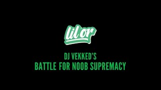 DJ LIL OR - Vekked's Battle For N00b Supremacy (2019)