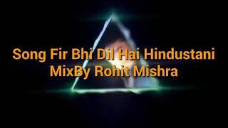 fir-bhi-dil-hai-hindustani-dj-desh-bhakti-song-mix-by-rohit-mishra