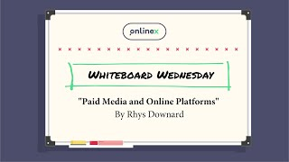 Whiteboard Wednesday | Paid Media and Online Platforms