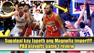Japeth Sinupalpal ang import ng Magnolia! [PBA playoffs game 1 revie]