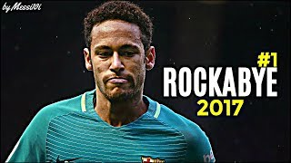 Neymar JR 2017 ▶ Rockabye ◀ MAGIC Dribbling Skills & Goals 2017 ¦ HD NEW