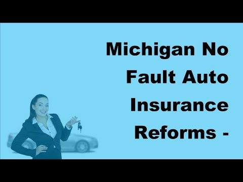 Michigan No Fault Auto Insurance Reforms  – 2017 Auto Insurance Facts