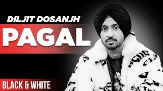 PAGAL (Official B&W Video) | Diljit Dosanjh | New Punjabi Songs 2019 | Speed Records
