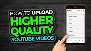 How To Upload High Quality Video On Youtube From Phone