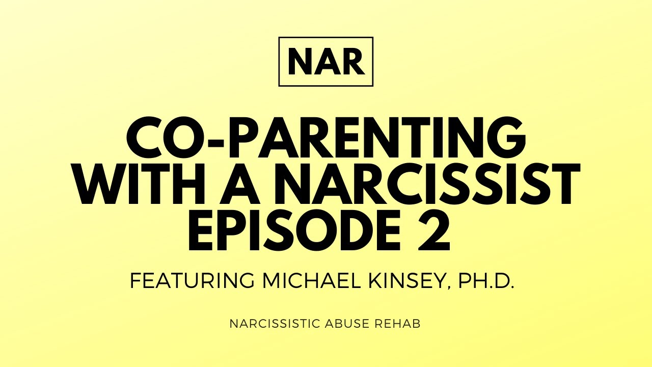 Co-Parenting with a Narcissist - Episode 2 - feat. Michael Kinsey, Ph.D. - Narcissistic Abuse Rehab