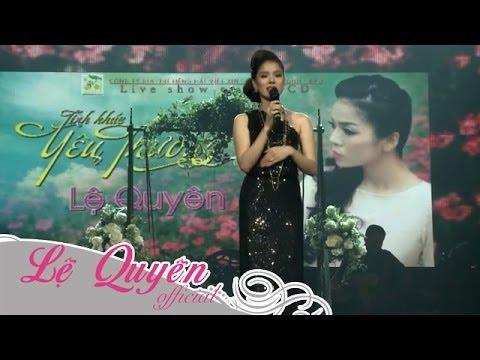 Lệ Quyên - Liveshow Tình Khúc Yêu Thương Phần 3 [Official]