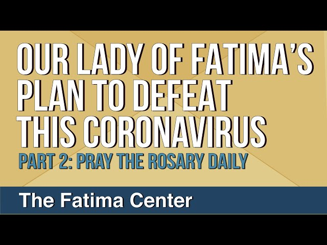 Our Lady of Fatima's Plan to Defeat this Coronavirus: Part 2 - Pray The Rosary Daily