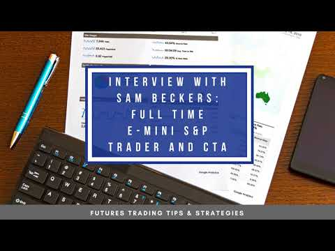 Interview With Sam Beckers Full Time E-Mini S&P Trader and CTA –  #11