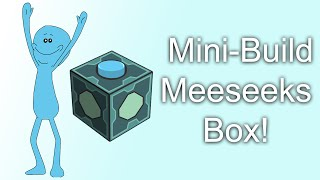 Mini-Build : Meeseeks box from Rick and Morty