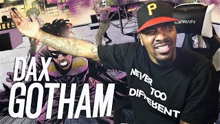 WE GOTTA PROTECT THIS MAN! | Dax - GOTHAM (REACTION!!!)