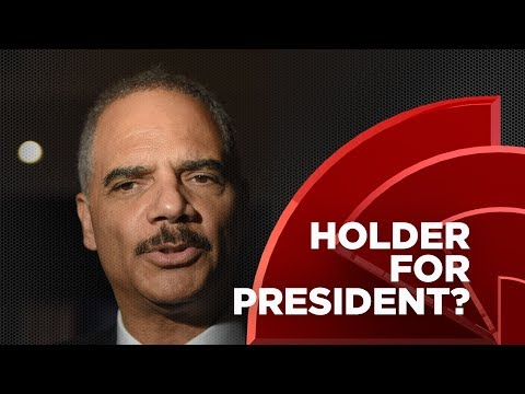 Is Former Attorney General Eric Holder Considering A Run For President In 2020?
