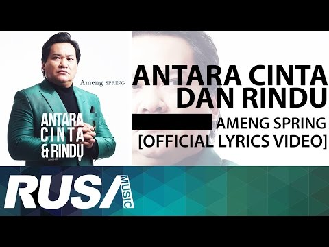 Ameng Spring - Antara Cinta Dan Rindu [Official Lyrics Video]