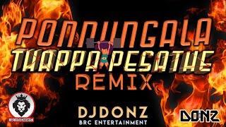Dj DONZ - Ponnunggala Thappa Pesathe Mix - 2016 Remix