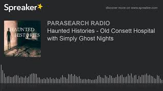 Haunted Histories - Old Consett Hospital with Simply Ghost Nights