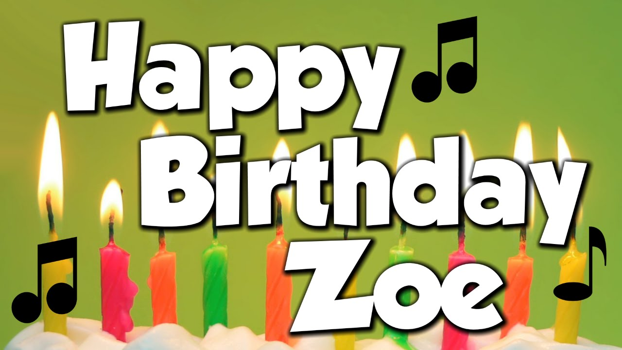 happy birthday zoe a happy birthday song youtube. Black Bedroom Furniture Sets. Home Design Ideas