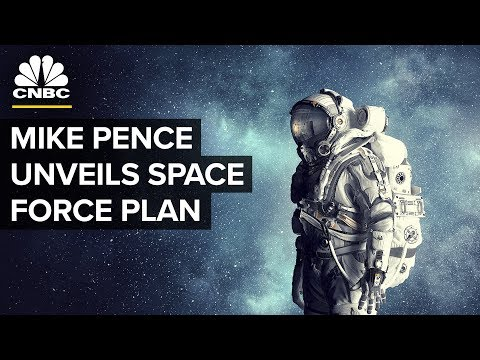 Vice President Pence Unveils Plan To Create Space Force | CNBC