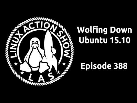 Wolfing Down Ubuntu 15.10 | Linux Action Show 388