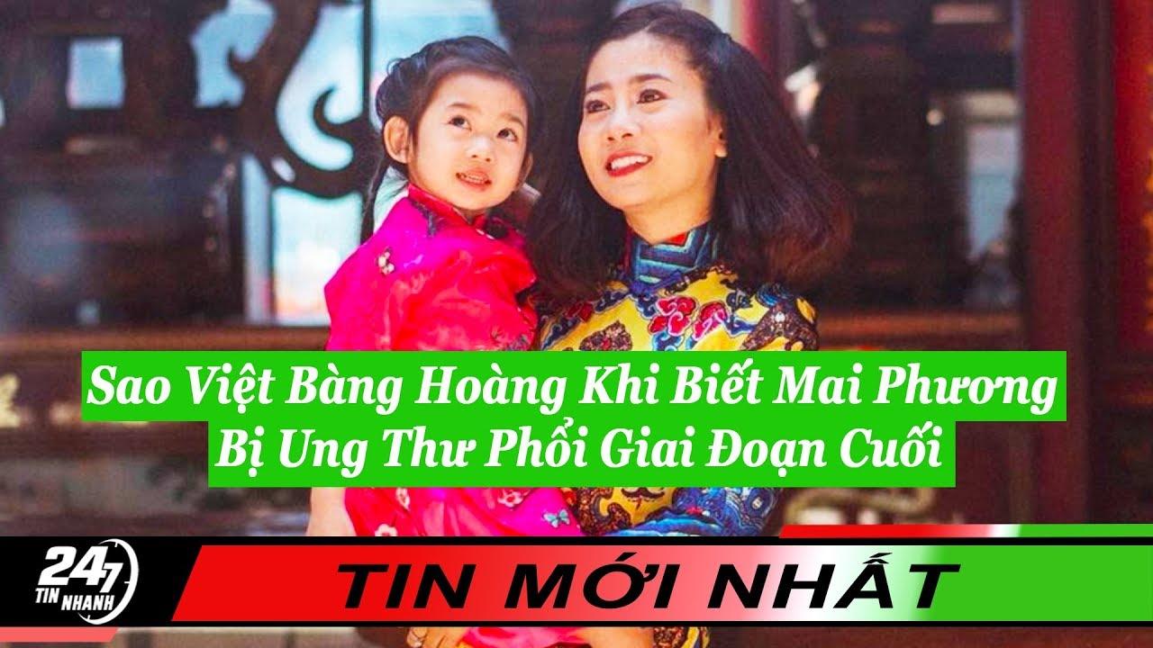 Sao Việt Bàng Hoàng Khi Biết Mai Phương Bị Ung Thư Phổi Giai Đoạn Cuối| Tin  Nhanh 247