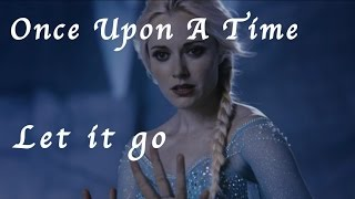 "❄ Once upon a time - Elsa ""Let it go""  ❄"