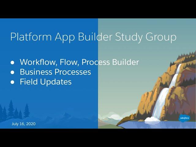 Salesforce Platform App Builder Study Group:  Business Logic & Process Automation