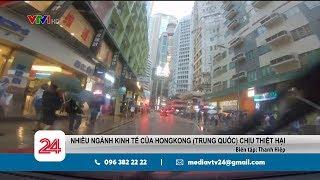 Nhiều ngành kinh tế của Hongkong (Trung Quốc) chịu thiệt hại | VTV24