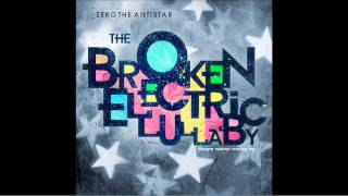 "Zero the Antistar ""Send in the Clowns"" - From The Album ""The Broken Electric Lullaby"""