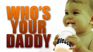 Who's Your Daddy?? BABY DRINKS BLEACH!
