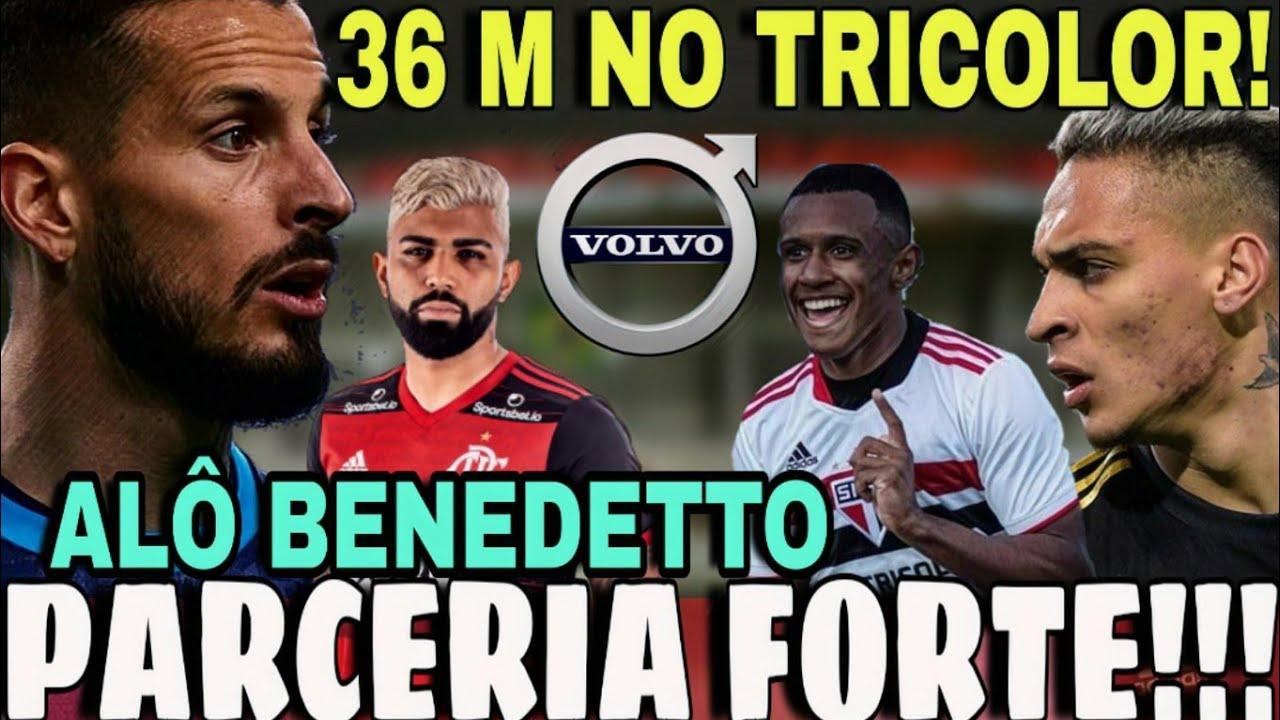 ACERTO NO SPFC!!! VOLVO CARS E BENEDETTO FECHADOS; 36 MILHÕES NO SPFC   MENGO E+