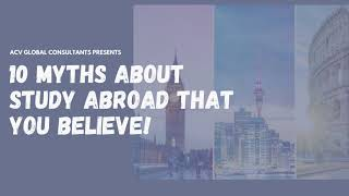10 Myths that you believe about Study Abroad || ACV Global Consultants - Study Abroad
