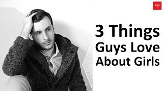 3 things guys love about girls