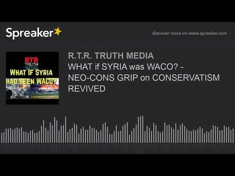 WHAT if SYRIA was WACO? - NEO-CONS GRIP on CONSERVATISM REVIVED