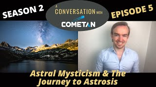 A Special Conversation with Cometan | Season 2 Ep 5 | Astral Mysticism & The Journey to Astrosis