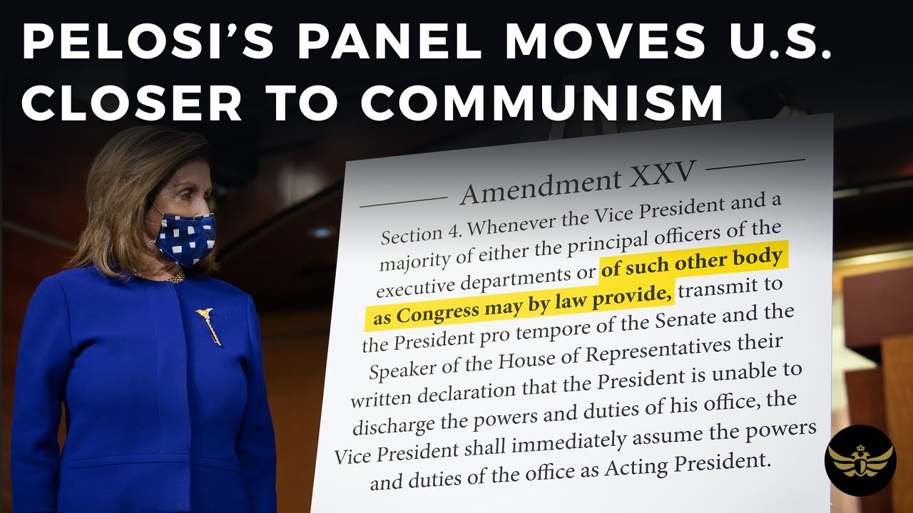 Pelosi's 25th Amendment Panel moves U.S. one step closer to Politburo Communism