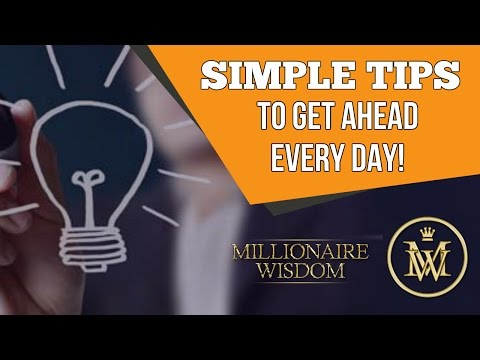Simple tips to get ahead every day - Millionaire Wisdom - Business Opportunities