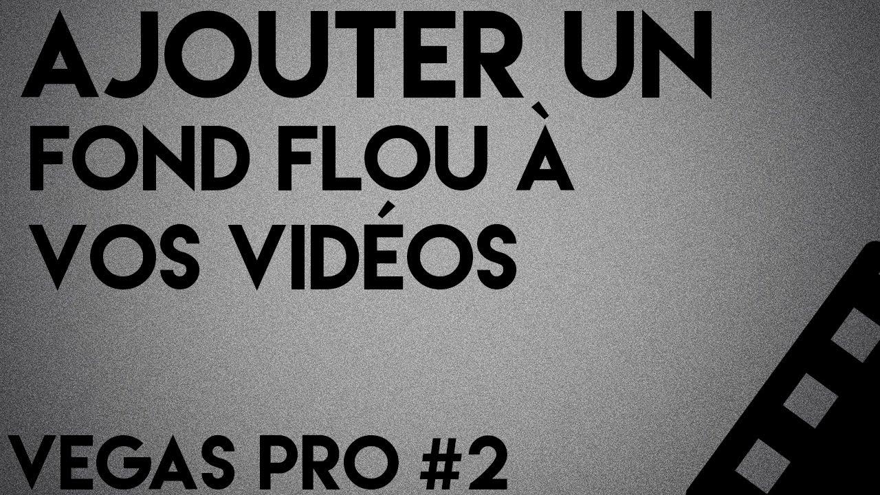 Comment Mettre Un Fond Flou Sur Vos Photos Videos Tuto Vegas Pro