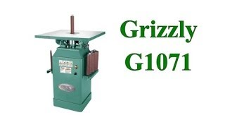 Grizzly G1071 Oscillating Spindle Sander - My Experiences